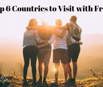 Top 6 Countries to Visit with Friends
